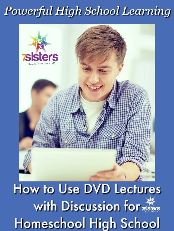 How to Use DVD Lectures with Discussion for Powerful High School Learning 7SistersHomeschool.com