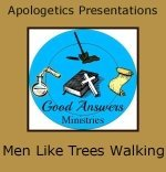Men Like Trees Walking – A Good Answers Apologetics Presentation