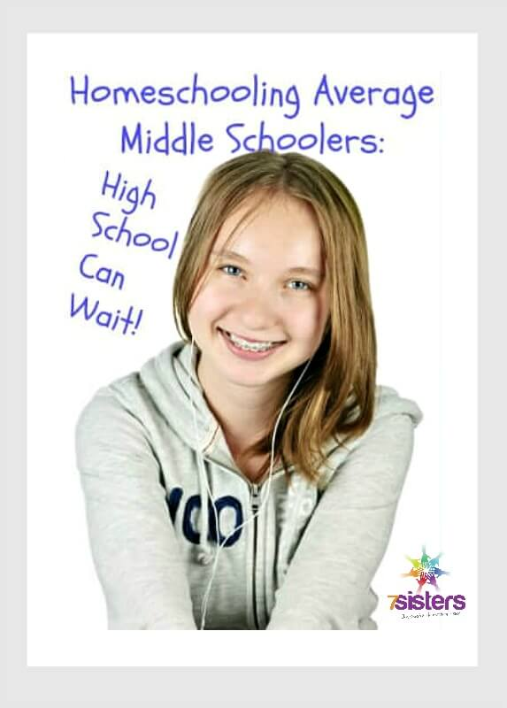 Homeschooling Average Middle Schoolers: High School Can Wait! 7SistersHomeschool.com