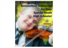 Homeschool Transcript for a Special Needs High Schooler: 7 Areas to Capture 7SistersHomeschool.com