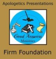 Firm Foundation Christian Apologetics Material from Good Answers Ministries and 7 Sisters Homeschool. Are we reading what the apostles wrote?