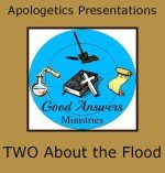 TWO About the Flood – A Good Answers Apologetics Presentation