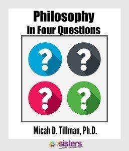 Philosophy in 4 Questions. Dr. Micah Tillman 7SistersHomeschool.com