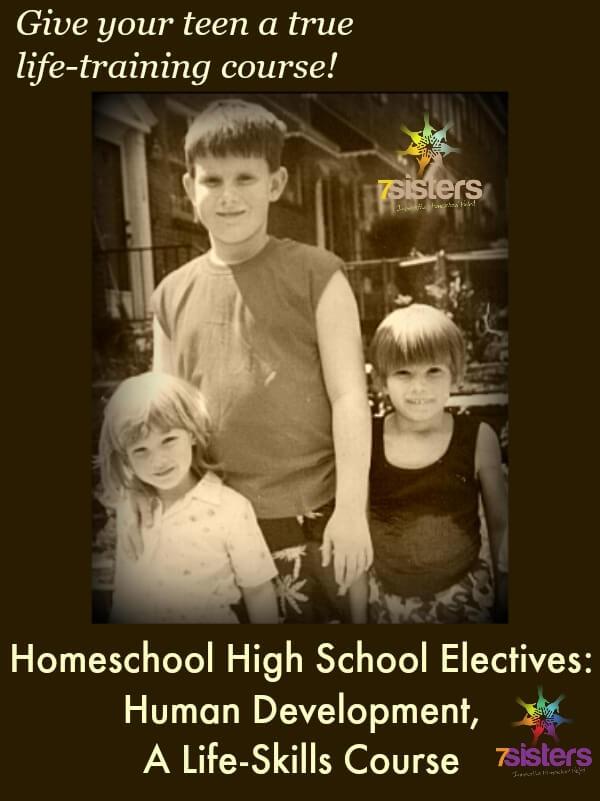 Homeschool High School Elective: Human Development. 7SistersHomeschool.com shares Human Development, a life skills elective for homeschool teens.