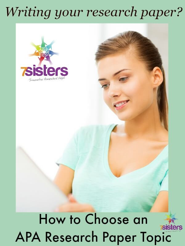 How to Choose an APA Research Paper Topic 7SistersHomeschool.com Sometimes students feel lost when starting their research papers. It is easier to write when they get off to a happy start by choosing a solid topic.