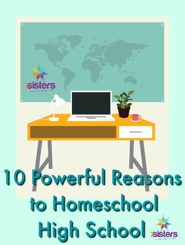 10 Powerful Reasons to Homeschool High School 7SistersHomeschool.com Homeschooling high school years are the best!