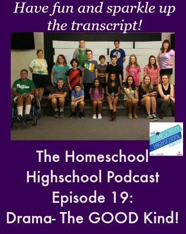 Homeschool Highschool Podcast Ep 19: Drama- the GOOD Kind