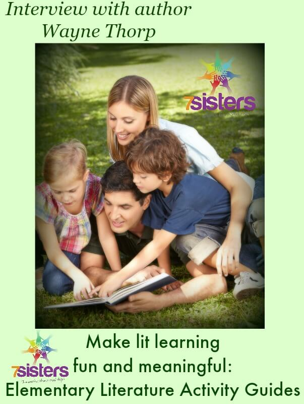 Make Literature Learning Fun and Meaningful. An interview with Lit Activity Guide author Wayne Thorp 7SistersHomeschool.com