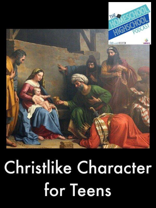 Homeschool Highschool Podcast Ep 39 Christlike Character for Teens