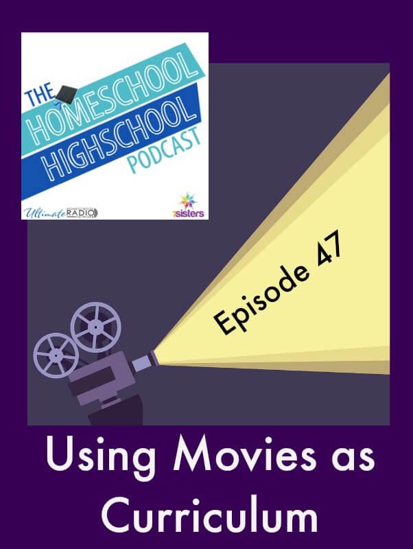 Homeschool Highschool Podcast Ep 47 Using Movies as Curriculum in Homeschool High School