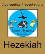 Hezekiah – A Good Answers Apologetics Presentation