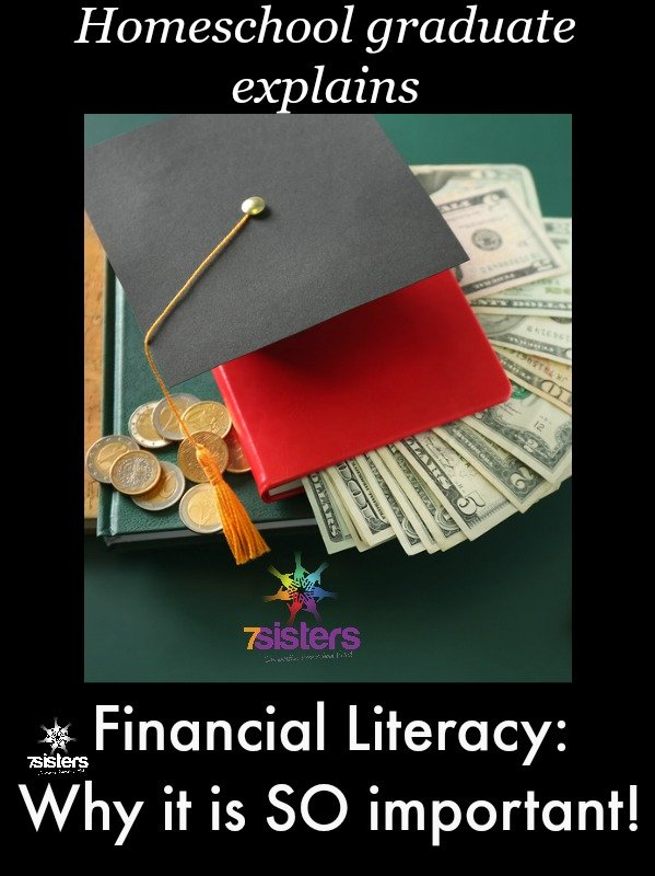 Financial Literacy: Homeschool Graduate Shares Why It Is SO Important 7SistersHomeschool.com