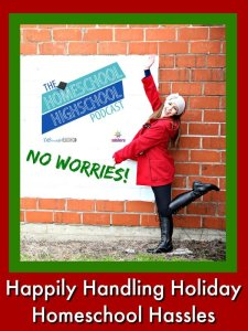 HSHSP Ep 90 Handling Holiday Homeschool Hassles
