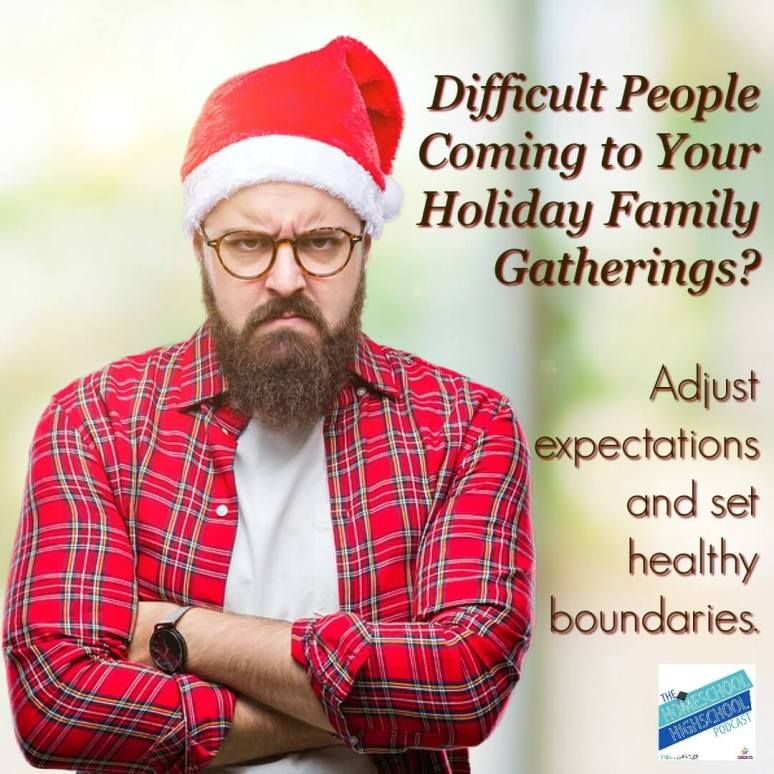 Difficult People Coming to Your Family Gatherings This Christmas? Tips for setting boundaries and adjusting expectations. Homeschool Highschool Podcast Ep 141.