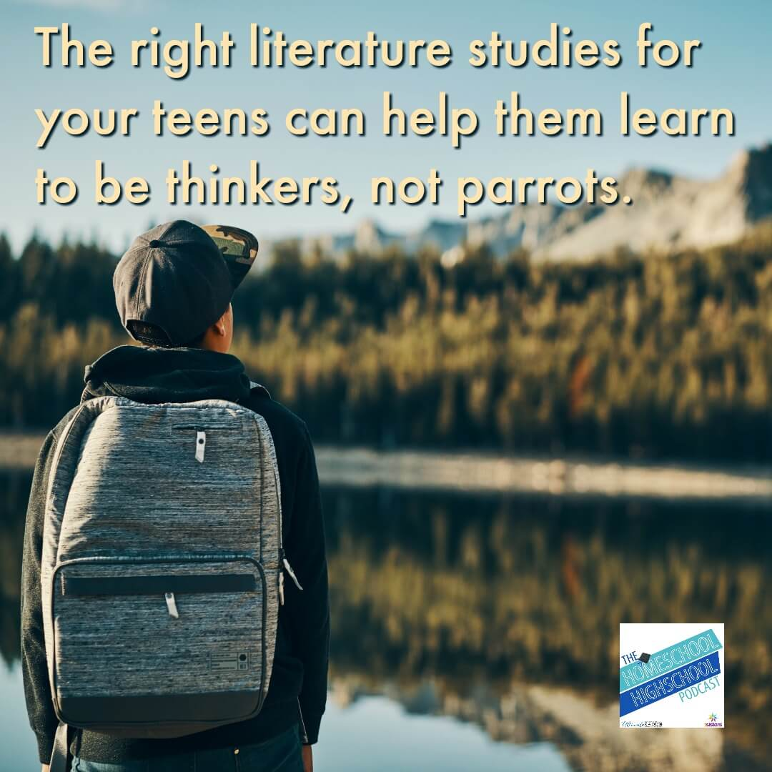 The right literature studies can help your teens learn to be thinkers, not parrots.