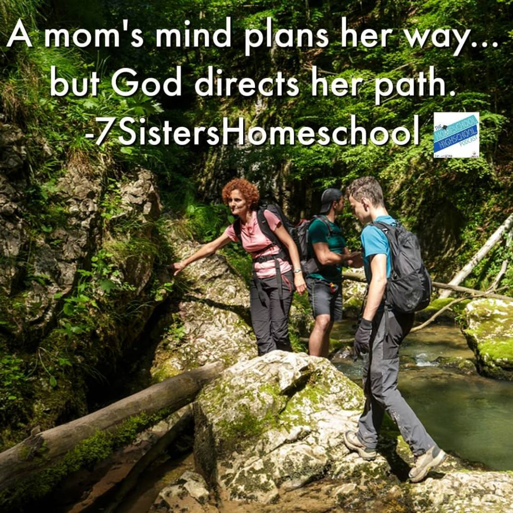 A mom's mind plans her way, but God directs her path. #7SistersHomeschool #HomeschoolHighSchool