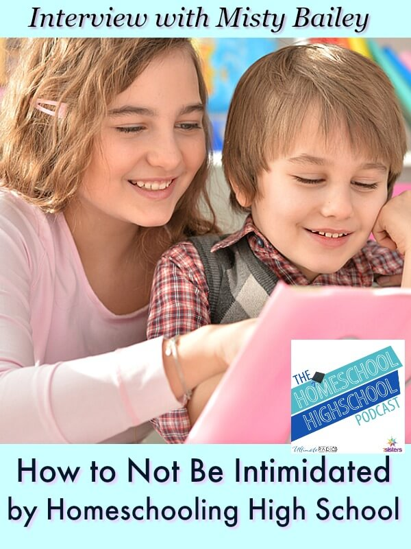 HSHSP Ep 156: How to Not Be Intimidated by Homeschooling High School, Interview with Misty Bailey. Tips for building confidence to homeschool high school. #HomeschoolHighSchool