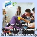 HSHSP Ep 160: How to Teach Human Development in Homeschool Co-op