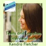 HSHSP Ep 165: Teens and Legalism, Interview with Kendra Fletcher