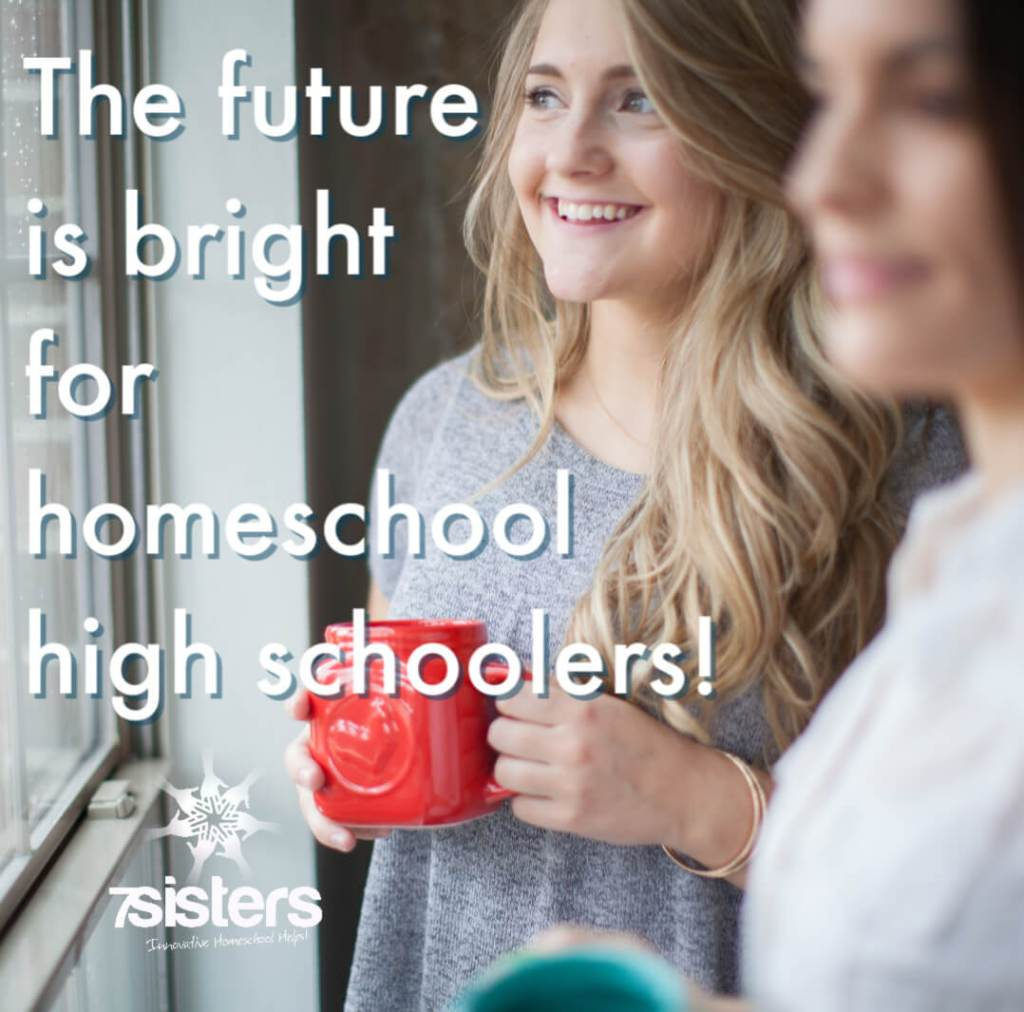 The future is bright for homeschool high schoolers! Use 7SistersHomeschool.com's resources and curriculum for success.