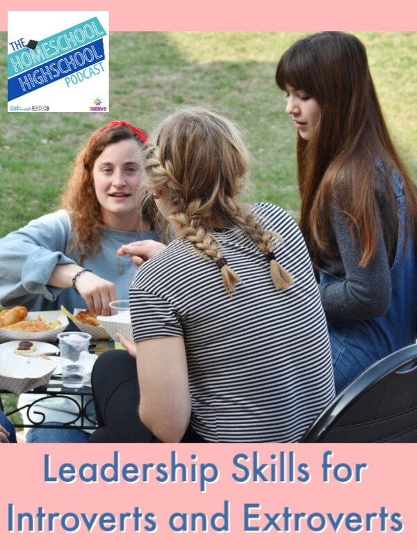 Leadership Skills for Introverts and Extroverts. Homeschool Highschool Podcast shares tips for training all teens in basic leadership skills for the little and large times where they will have to lead. #HomeschoolHighSchoolPodcast #LeadershipForIntrovertsAndExtroverts #LeadershipSkills