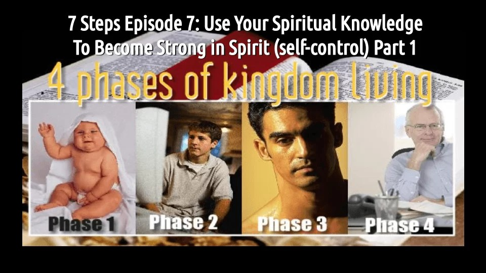 7 STEPS Episode 7: Use Your Spiritual Knowledge To Become Strong in Spirit (self-control) Part 1 (audio/video)