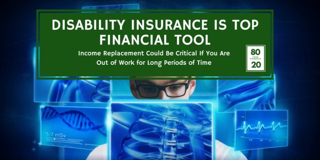 Disability insurance is a top financial tool - income replacement for when you are out of work for long periods of time