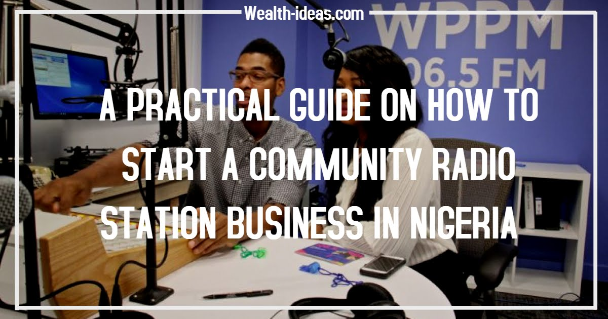 A PRACTICAL GUIDE ON HOW TO START A COMMUNITY RADIO STATION BUSINESS IN NIGERIA