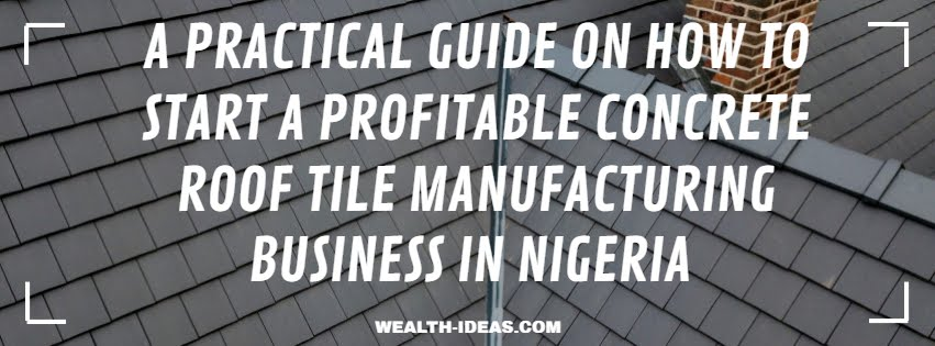 Photo of A PRACTICAL GUIDE ON HOW TO START A PROFITABLE CONCRETE ROOF TILE MANUFACTURING BUSINESS IN NIGERIA