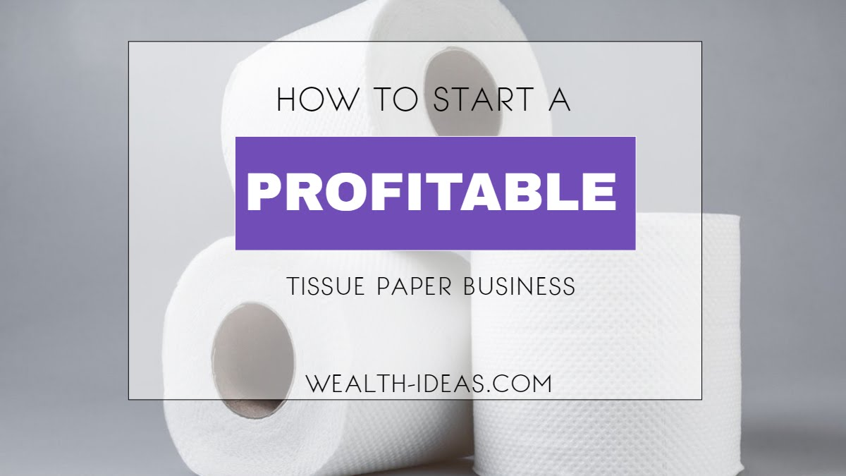 HOW TO START A PROFITABLE TISSUE PAPER MAKING BUSINESS