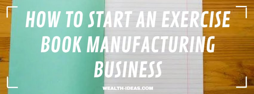 HOW TO START AN EXERCISE BOOK MANUFACTURING BUSINESS