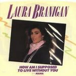 laura-branigan-how-am-i-supposed-to-live-without-you