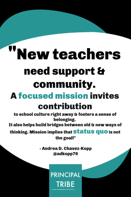 New teachers need support & community.  A focused mission invites contribution to school culture right away & fosters a sense of belonging.  It also helps build bridges between old & new ways of thinking.  Mission implies that status quo is not the goal!