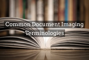 Glossary: Common Document Imaging Terminologies