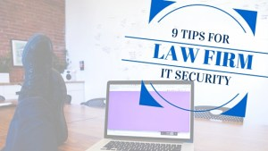 9 Tips for Law Firm IT Security