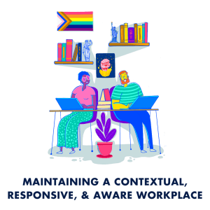 maintaining a contextual, responsive, and aware workplace