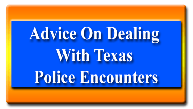 Advice On Dealing With Texas Police Encounters