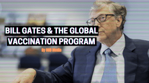 Facts about Bill Gates & The Global Vaccination Program
