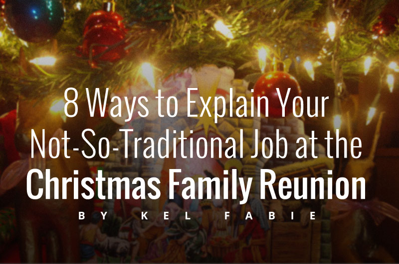 8-Ways-to-Explain-Your-Not-So-Traditional-Job-at-the-Christmas-Family-Reunion_H