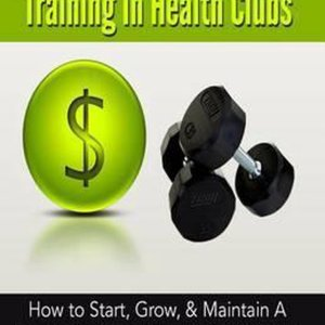 The Business of Personal Training in Health Clubs