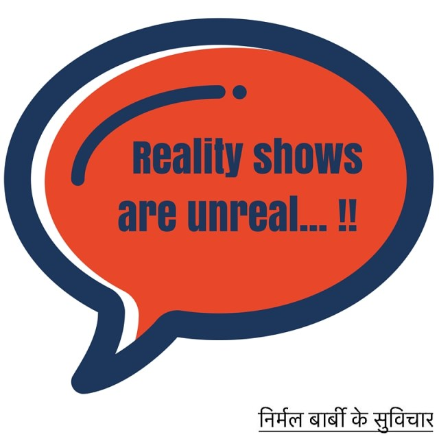 Reality shows are unreal... !!