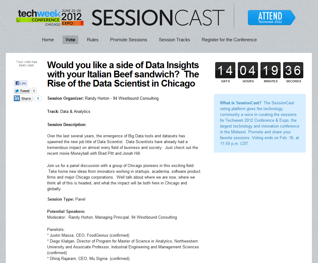 Would you like a side of Data Insights with your Italian Beef sandwich? The Rise of the Data Scientist in Chicago Session Organizer: Randy Horton - 94 Westbound Consulting Track: Data & Analytics Session Description: Over the last several years, the emergence of Big Data tools and datasets has spawned the new job title of Data Scientist. Data Scientists have already had a tremendous impact on almost every field of business and society. Just check out the recent movie Moneyball with Brad Pitt and Jonah Hill. Join us for a panel discussion with a group of Chicago pioneers in this exciting field. Take home new ideas from innovators working in startups, academia, software product firms and major Chicago corporations. Well talk about where we are now, where we think all of this is headed, and what the impact will be both here in Chicago and globally. Session Type: Panel Potential Speakers: Moderator: Randy Horton, Managing Principal, 94 Westbound Consulting Panelists: * Justin Massa, CEO, FoodGenius (confirmed) * Diego Klabjan, Director of Program for Master of Science in Analytics, Northwestern University and Associate Professor, Industrial Engineering and Management Sciences (confirmed) * Dhiraj Rajaram, CEO, Mu Sigma (confirmed)