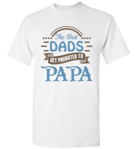 The Best Dads Get Promoted To Papa 12.99$–16.49$
