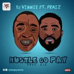 DJ Vinnie - Hustle Go Pay ft. Praiz