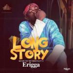 Music: Erigga - Long Story