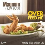 Music: Magnom - Over Feed Me Ft. Mr Eazi