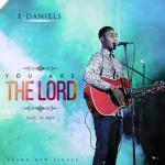 MP3 : E-Daniels - You Are The Lord