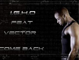 MP3 : Igho - Come Back ft Vector