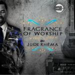 MP3 : Jude Rhema - Fragrance of Worship
