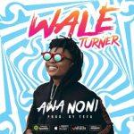MP3: Wale Turner - Awa Noni